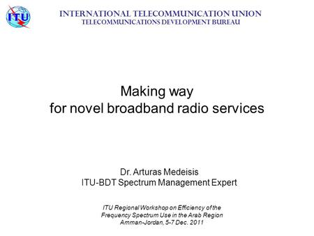 Making way for novel broadband radio services International Telecommunication Union Telecommunications Development Bureau ITU Regional Workshop on Efficiency.