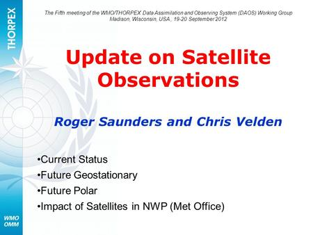 The Fifth meeting of the WMO/THORPEX Data Assimilation and Observing System (DAOS) Working Group Madison, Wisconsin, USA, 19-20 September 2012 Update on.