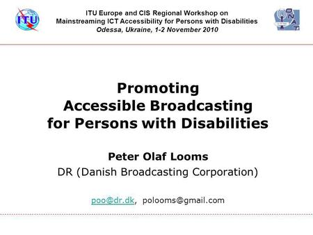 Promoting Accessible Broadcasting for Persons with Disabilities Peter Olaf Looms DR (Danish Broadcasting Corporation)