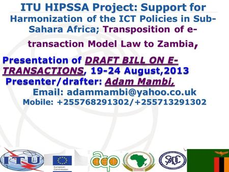 International Telecommunication Union ITU HIPSSA Project: Support for Harmonization of the ICT Policies in Sub- Sahara Africa; Transposition of e- transaction.