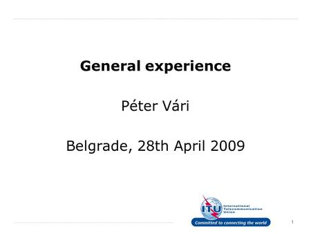 1 General experience Péter Vári Belgrade, 28th April 2009.