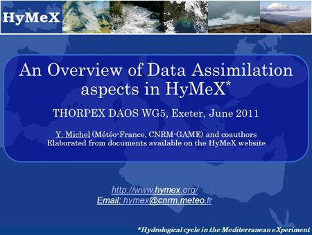 An Overview of Data Assimilation aspects in HyMeX * THORPEX DAOS WG5, Exeter, June 2011 Y. Michel (Météo-France, CNRM-GAME) and coauthors Elaborated from.