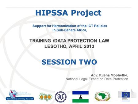 International Telecommunication Union HIPSSA Project Support for Harmonization of the ICT Policies in Sub-Sahara Africa, TRAINING /DATA PROTECTION LAW.