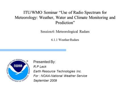 ITU/WMO Seminar Use of Radio Spectrum for Meteorology: Weather, Water and Climate Monitoring and Prediction Session 6: Meteorological Radars 6.1.1 Weather.