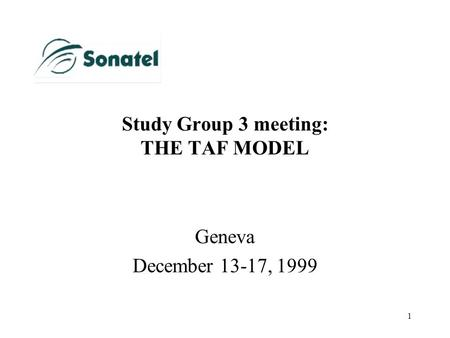 1 Study Group 3 meeting: THE TAF MODEL Geneva December 13-17, 1999.