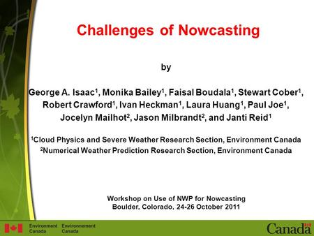 Challenges of Nowcasting by George A. Isaac 1, Monika Bailey 1, Faisal Boudala 1, Stewart Cober 1, Robert Crawford 1, Ivan Heckman 1, Laura Huang 1, Paul.