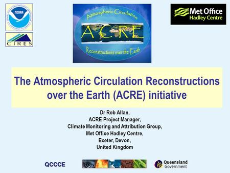 Dr Rob Allan, ACRE Project Manager, Climate Monitoring and Attribution Group, Met Office Hadley Centre, Exeter, Devon, United Kingdom The Atmospheric Circulation.