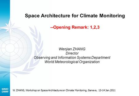 Space Architecture for Climate Monitoring --Opening Remark: 1,2,3 Wenjian ZHANG Director Observing and Information Systems Department World Meteorological.