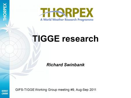 TIGGE research Richard Swinbank GIFS-TIGGE Working Group meeting #9, Aug-Sep 2011.