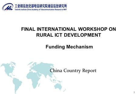 1 China Country Report FINAL INTERNATIONAL WORKSHOP ON RURAL ICT DEVELOPMENT Funding Mechanism.