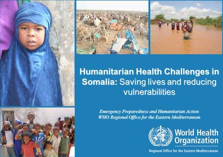 Humanitarian Health Challenges in Somalia: Saving lives and reducing vulnerabilities 1 |1 | Humanitarian Health Challenges in Somalia: Saving lives and.