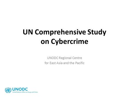 UN Comprehensive Study on Cybercrime UNODC Regional Centre for East Asia and the Pacific.