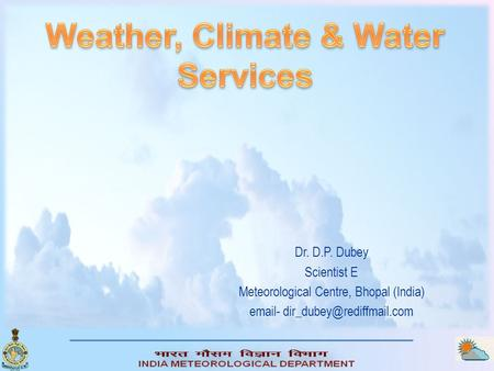 Dr. D.P. Dubey Scientist E Meteorological Centre, Bhopal (India)  -