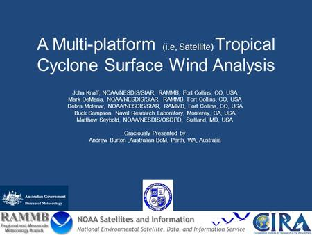 A Multi-platform (i.e, Satellite) Tropical Cyclone Surface Wind Analysis John Knaff, NOAA/NESDIS/StAR, RAMMB, Fort Collins, CO, USA Mark DeMaria, NOAA/NESDIS/StAR,