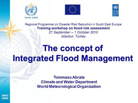 The concept of Integrated Flood Management Regional Programme on Disaster Risk Reduction in South East Europe Training workshop on flood risk assessment.