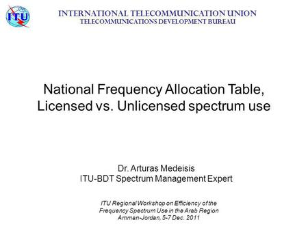 National Frequency Allocation Table, Licensed vs. Unlicensed spectrum use International Telecommunication Union Telecommunications Development Bureau ITU.