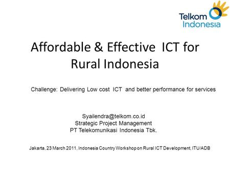 Affordable & Effective ICT for Rural Indonesia Challenge: Delivering Low cost ICT and better performance for services Strategic.