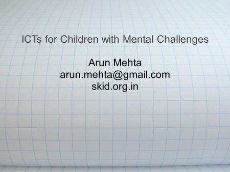 ICTs for Children with Mental Challenges Arun Mehta skid.org.in.