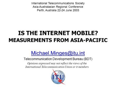 IS THE INTERNET MOBILE? MEASUREMENTS FROM ASIA-PACIFIC Telecommunication Development Bureau (BDT) Opinions expressed may not reflect.