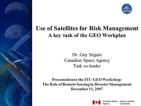 Slide 1 The Role of Remote Sensing in Disaster Management, Dec. 11, 07, G. Séguin Use of Satellites for Risk Management A key task of the GEO Workplan.