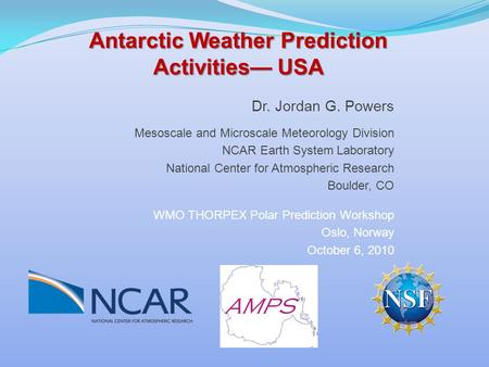 Dr. Jordan G. Powers Mesoscale and Microscale Meteorology Division NCAR Earth System Laboratory National Center for Atmospheric Research Boulder, CO WMO.