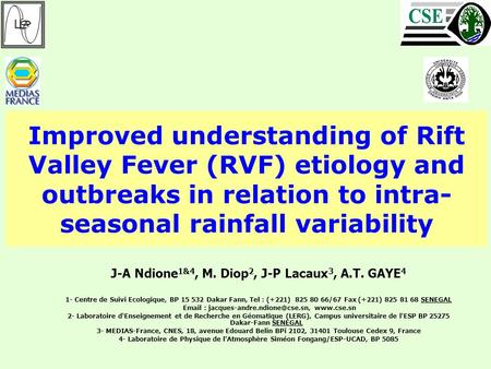 Improved understanding of Rift Valley Fever (RVF) etiology and outbreaks in relation to intra- seasonal rainfall variability J-A Ndione 1&4, M. Diop 2,