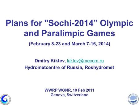 Plans for Sochi-2014 Olympic and Paralimpic Games (February 8-23 and March 7-16, 2014) Dmitry Kiktev, Hydrometcentre of.
