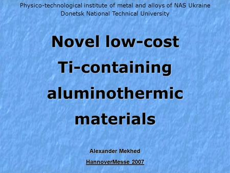 Novel low-cost Ti-containing aluminothermic materials Physico-technological institute of metal and alloys of NAS Ukraine Donetsk National Technical University.