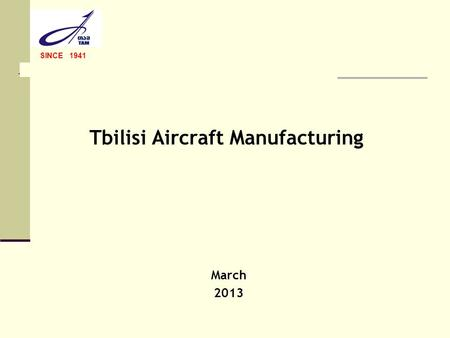 Tbilisi Aircraft Manufacturing SINCE 1941 March 2013.