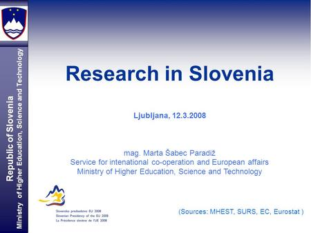 Republic of Slovenia Ministry of Higher Education, Science and Technology Research in Slovenia Bojan Jenko (Sources: MHEST, SURS, EC, Eurostat ) Ljubljana,