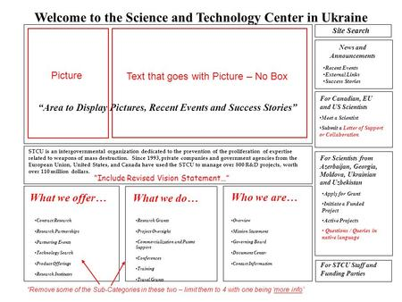 Welcome to the Science and Technology Center in Ukraine Area to Display Pictures, Recent Events and Success Stories STCU is an intergovernmental organization.