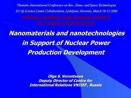FEDERAL AGENCY FOR ATOMIC ENERGY OF RUSSIAN FEDERATION Nanomaterials and nanotechnologies in Support of Nuclear Power Production Development Olga S. Vorontsova.