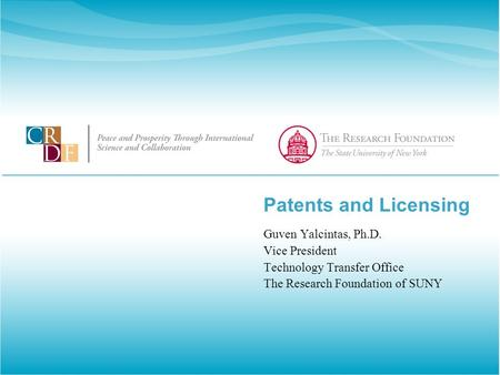 Patents and Licensing Guven Yalcintas, Ph.D. Vice President Technology Transfer Office The Research Foundation of SUNY.