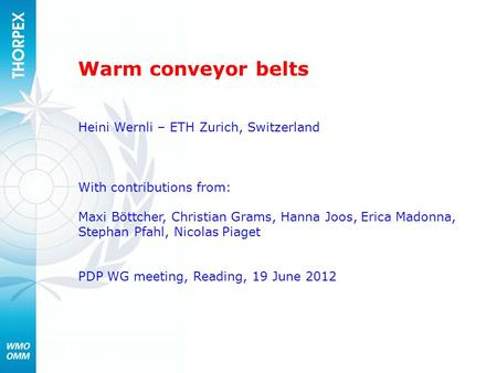 Warm conveyor belts Heini Wernli – ETH Zurich, Switzerland With contributions from: Maxi Böttcher, Christian Grams, Hanna Joos, Erica Madonna, Stephan.