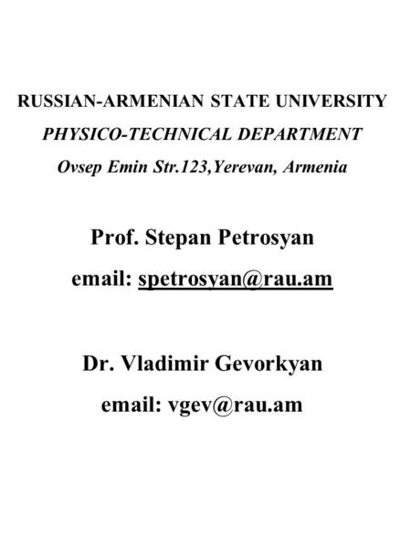 RUSSIAN-ARMENIAN STATE UNIVERSITY PHYSICO-TECHNICAL DEPARTMENT Ovsep Emin Str.123,Yerevan, Armenia Prof. Stepan Petrosyan   Dr.