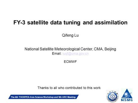 Slide 1 The 4th THORPEX-Asia Science Workshop and 9th ARC Meeting FY-3 satellite data tuning and assimilation Qifeng Lu National Satellite Meteorological.