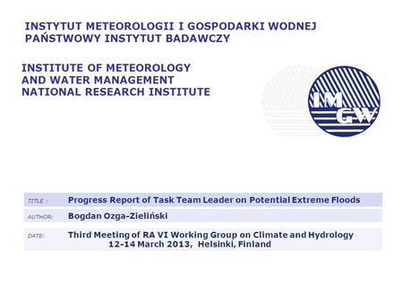 INSTYTUT METEOROLOGII I GOSPODARKI WODNEJ PAŃSTWOWY INSTYTUT BADAWCZY INSTITUTE OF METEOROLOGY AND WATER MANAGEMENT NATIONAL RESEARCH INSTITUTE TITLE :