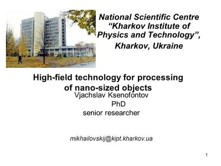 1 Vjachslav Ksenofontov PhD senior researcher National Scientific Centre Kharkov Institute of Physics and Technology, Kharkov,