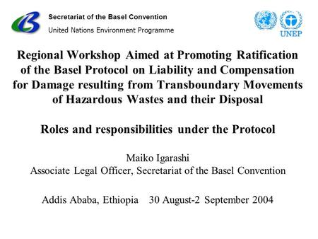 Secretariat of the Basel Convention United Nations Environment Programme Regional Workshop Aimed at Promoting Ratification of the Basel Protocol on Liability.