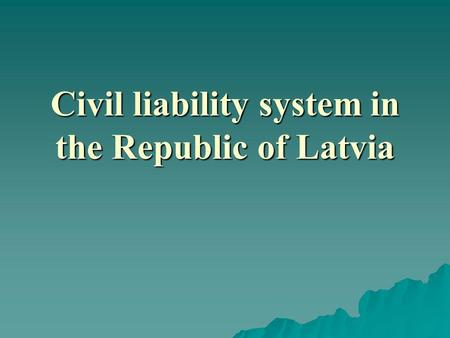 Civil liability system in the Republic of Latvia.