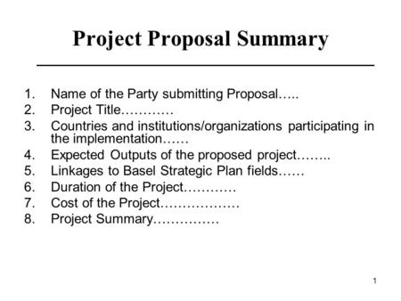 1 Project Proposal Summary 1.Name of the Party submitting Proposal….. 2.Project Title………… 3.Countries and institutions/organizations participating in the.