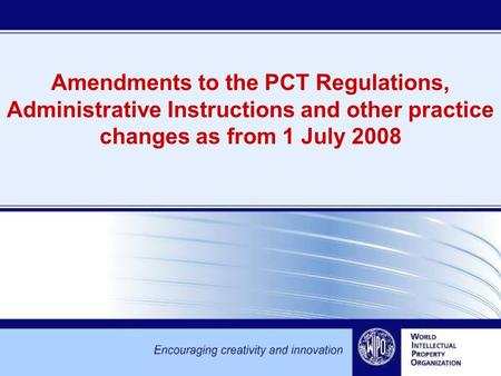 Amendments to the PCT Regulations, Administrative Instructions and other practice changes as from 1 July 2008.