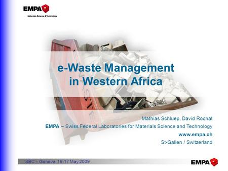 E-Waste Management in Western Africa Mathias Schluep, David Rochat EMPA – Swiss Federal Laboratories for Materials Science and Technology www.empa.ch St-Gallen.