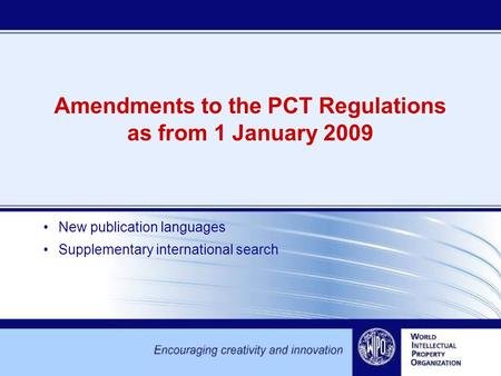 Amendments to the PCT Regulations as from 1 January 2009 New publication languages Supplementary international search.