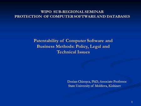 1 WIPO SUB-REGIONAL SEMINAR PROTECTION OF COMPUTER SOFTWARE AND DATABASES Patentability of Computer Software and Business Methods: Policy, Legal and Technical.