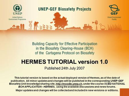 HERMES TUTORIAL version 1.0 Published 24th July 2007 This tutorial version is based on the actual deployed version of Hermes, as of the date of publication.