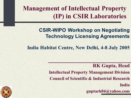 RK Gupta, Head Intellectual Property Management Division Council of Scientific & Industrial Research India Management of Intellectual.