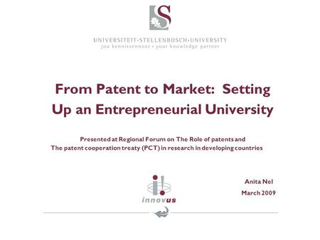 From Patent to Market: Setting Up an Entrepreneurial University Presented at Regional Forum on The Role of patents and The patent cooperation treaty (PCT)