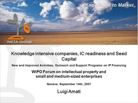 Knowledge intensive companies, IC readiness and Seed Capital New and Improved Activities, Outreach and Support Programs on IP Financing WIPO Forum on intellectual.