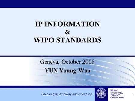 1 Geneva, October 2008 YUN Young-Woo IP INFORMATION & WIPO STANDARDS.